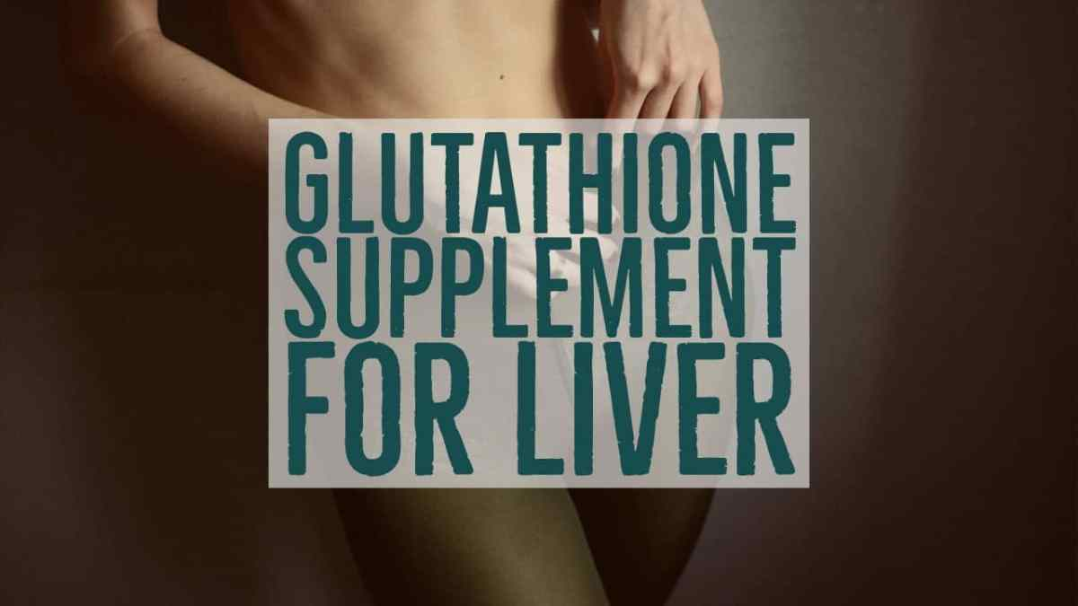 Glutathione Supplement For Liver