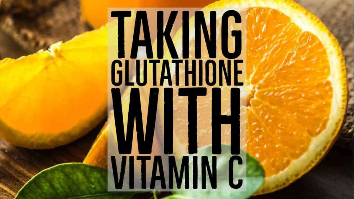 Taking Glutathione With Vitamin C