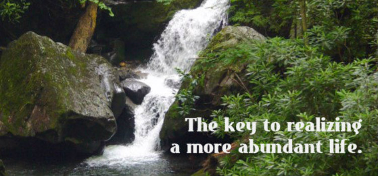 The Key to Realizing a More Abundant Life