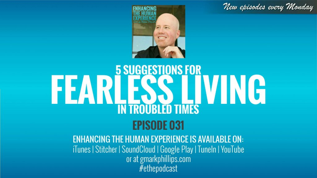 5 Suggestions for Fearless Living in Troubled Times – ETHE 031