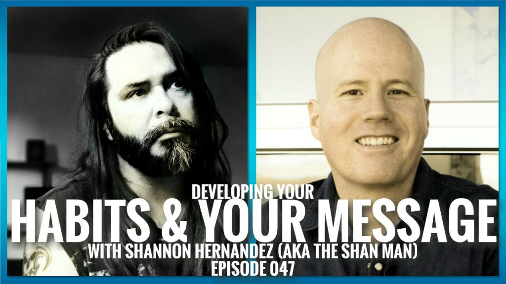 DEVELOPING YOUR HABITS AND YOUR MESSAGE WITH SHANNON HERNANDEZ (AKA THE SHAN MAN) | ETHX 047