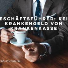Geschäftsführer einer GmbH erhält kein Krankengeld von seiner Krankenkasse (GKV)