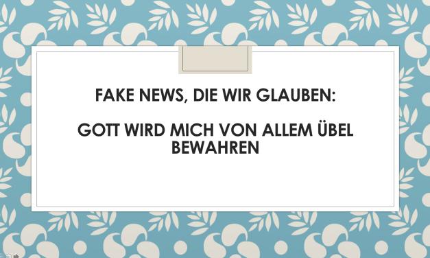 Fake News, die wir glauben: Gott wird mich von allem Übel bewahren
