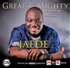Photo of Jaede – Great And Mighty(Medley) Lyrics