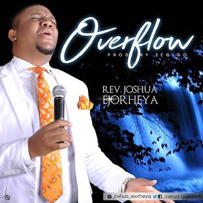 Rev. Joshua Ejorheya - Overflow Lyrics