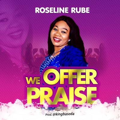Roseline Rube - We Offer Praise Lyrics