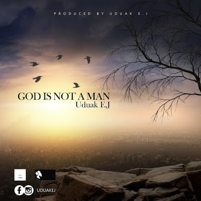 Uduak EJ - God Is Not A Man Lyrics