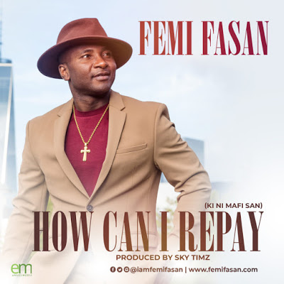 How Can I Repay by Femi Fasan Mp3 Download