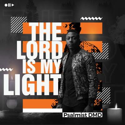 Psalmist DMD - The Lord is My Light Lyrics