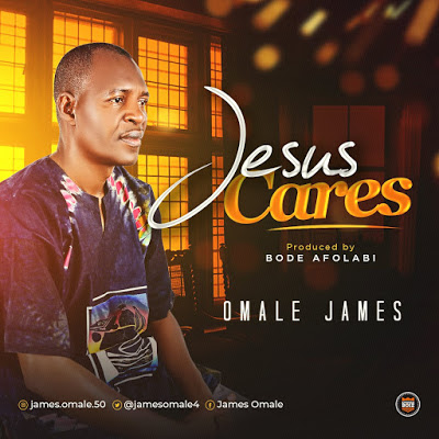Jesus Cares by Omale James Mp3 Download