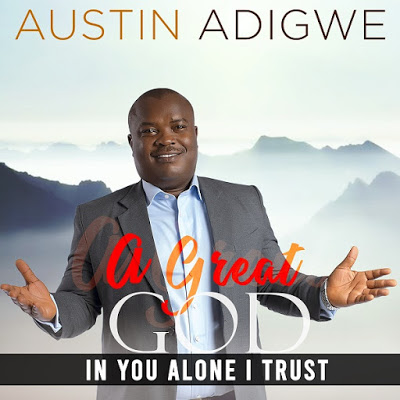 Austin Adigwe - In You Alone I Trust Lyrics & Audio