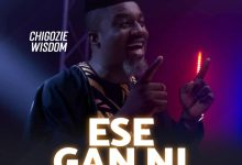Photo of Chigozie Wisdom – Ese Gan Ni Audio
