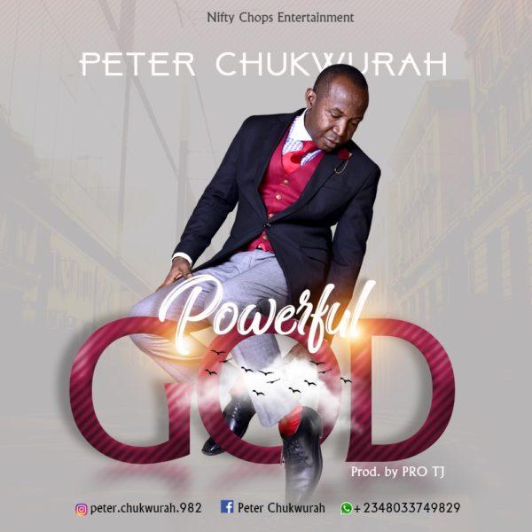 Peter Chukwurah - Powerful God Audio