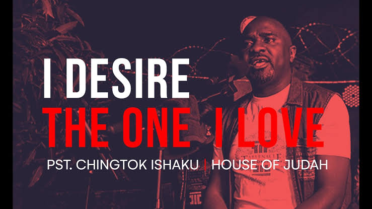 Pastor Chingtok Ishaku - I Desire The One I Love