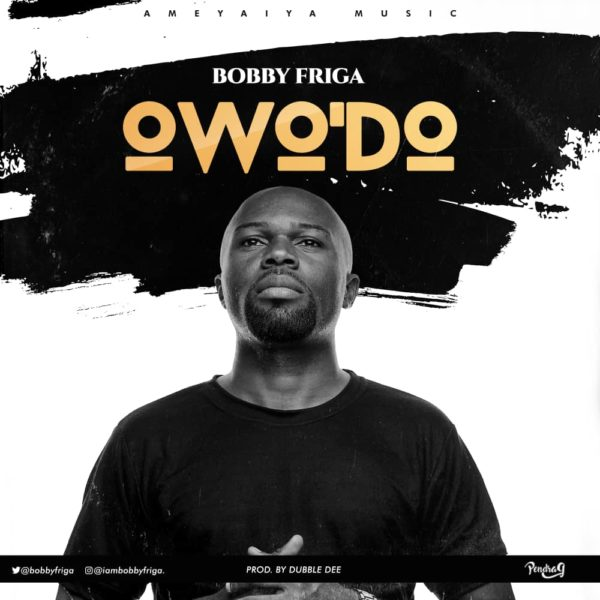 Bobby Friga - Owo'Do Mp3 Download