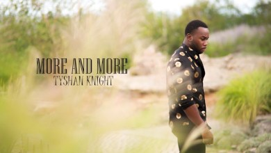 Photo of Tyshan Knight – More and More Mp3 Download