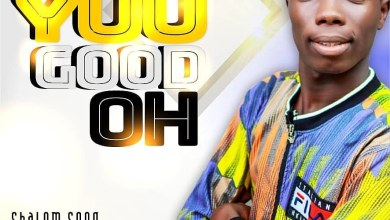 Photo of Shalom Song – You Good Oh | Prod. by Dan d Beat