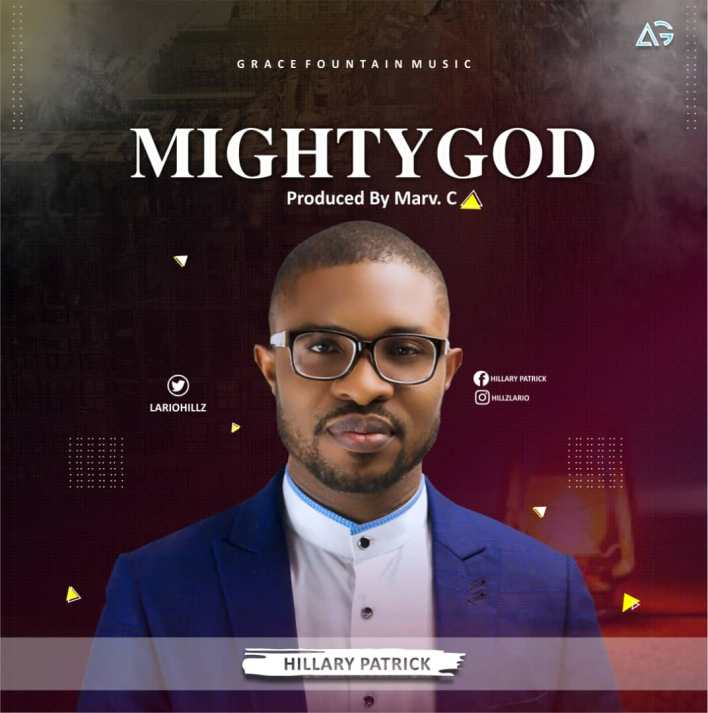 Hillary Patrick - Mighty God Lyrics & Mp3 Download