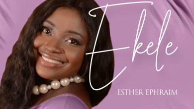 Photo of Esther Ephraim – Ekele Lyrics & Mp3 Download