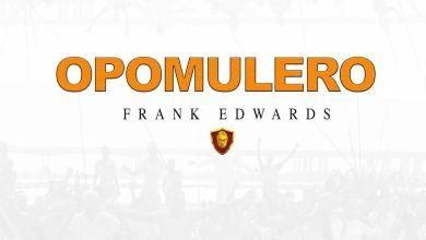 Photo of Frank Edwards – Opomulero Lyrics & Mp3 Download