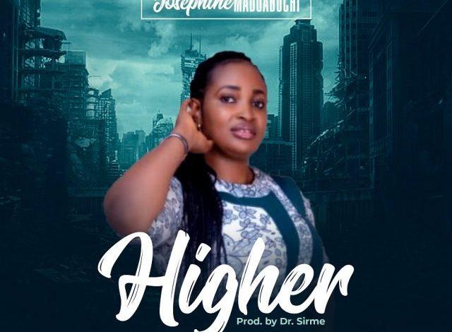 Josephine Maduabuchi - Higher (Lyrics, Mp3 Download)
