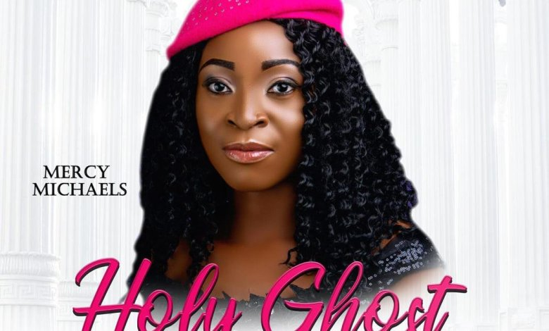 Mercy Micheals - Holy Ghost (Lyrics, Mp3 Download)