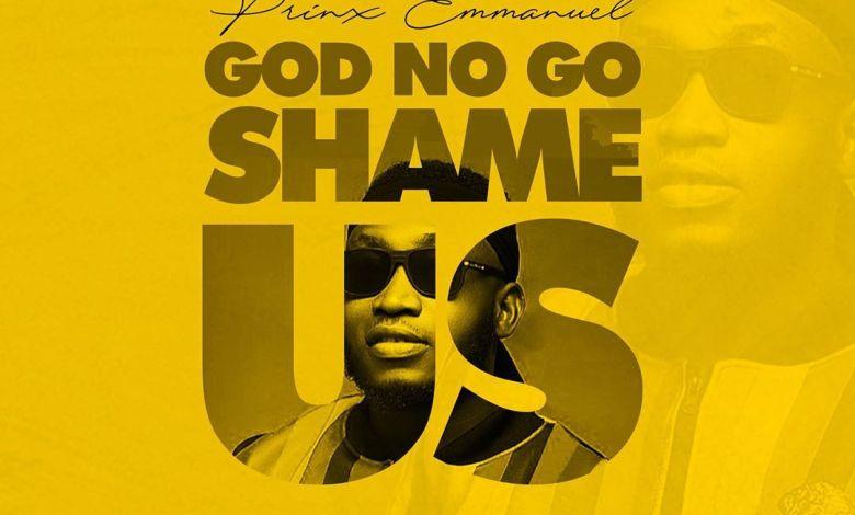 Prinx Emmanuel - God No Go Shame Us (Alternate Version)
