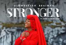 Photo of Glowreeyah Braimah – Stronger (Lyrics, Mp3)