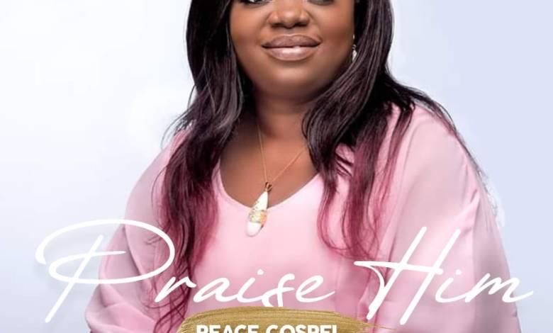 Peace Gospel releases Praise Him
