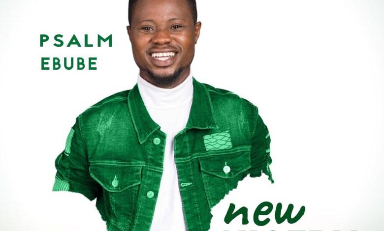 Psalm Ebube - New Nigeria