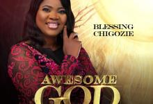 Photo of Blessing Chigozie – Awesome God (Lyrics, Mp3)