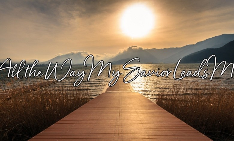 All-the-Way-My-Saviour-Leads-Me-Fanny-Crosby