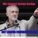 Two parties make up Labour:  Supporters of Jeremy Corbyn & Labour Friends of Israel