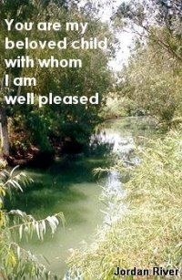 Jesus was baptized in the Jordan River