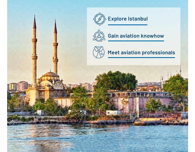 Explore Istanbul, Gain aviation knowhow, meet aviation professionals