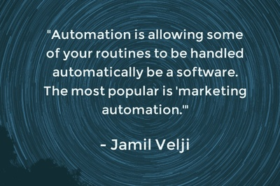 """Automation is allowing some of your routines to be handled automatically be a software. The most popular is 'marketing automation.'"" - Jamil Velji"
