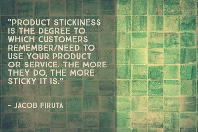 """Product stickiness is the degree to which customers remember/need to use your product or service. The more they do, the more sticky it is."" - Jacob Firuta"