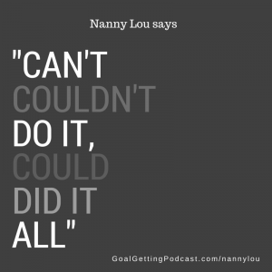 Can't Couldn't Do It, Could Did It All - Nanny Lou -Aaron Walkers Mom Quote of the Day