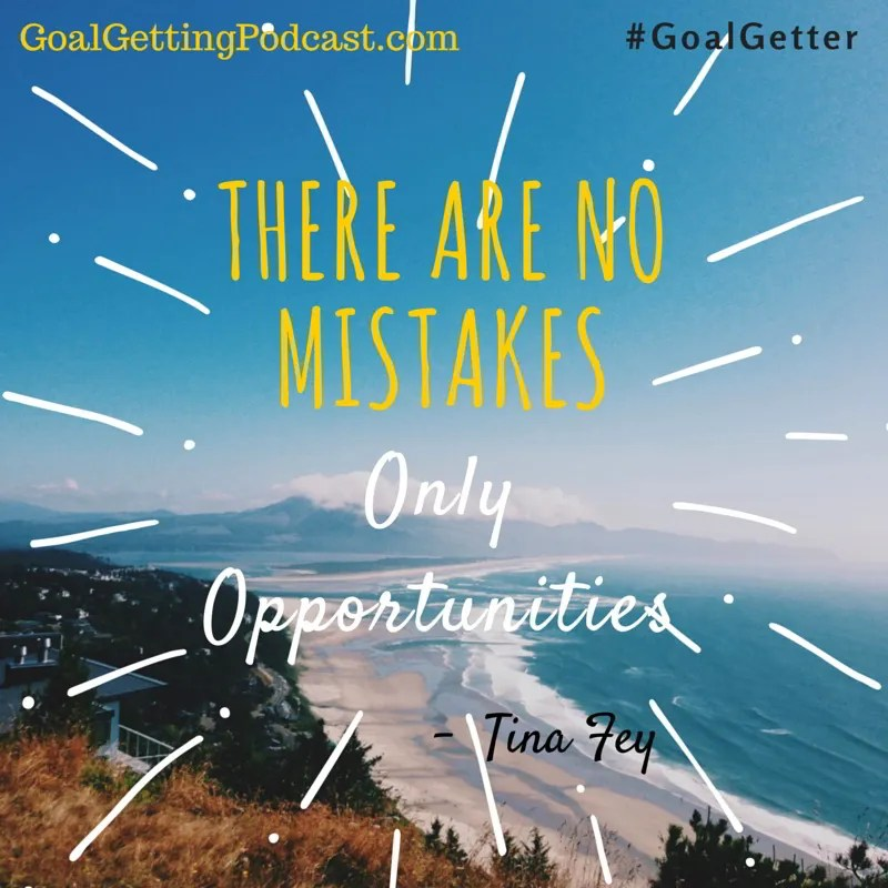 There are no mistakes, just opportunities. Tina Fey