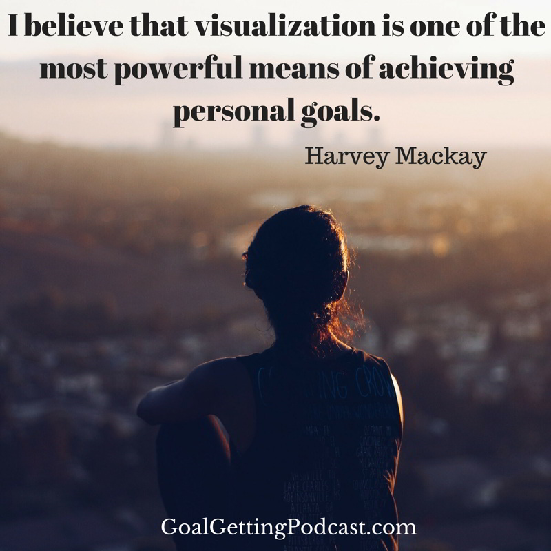 I believe that Visualization is one of the most powerful means of achieving personal goals. Harvey Mackay