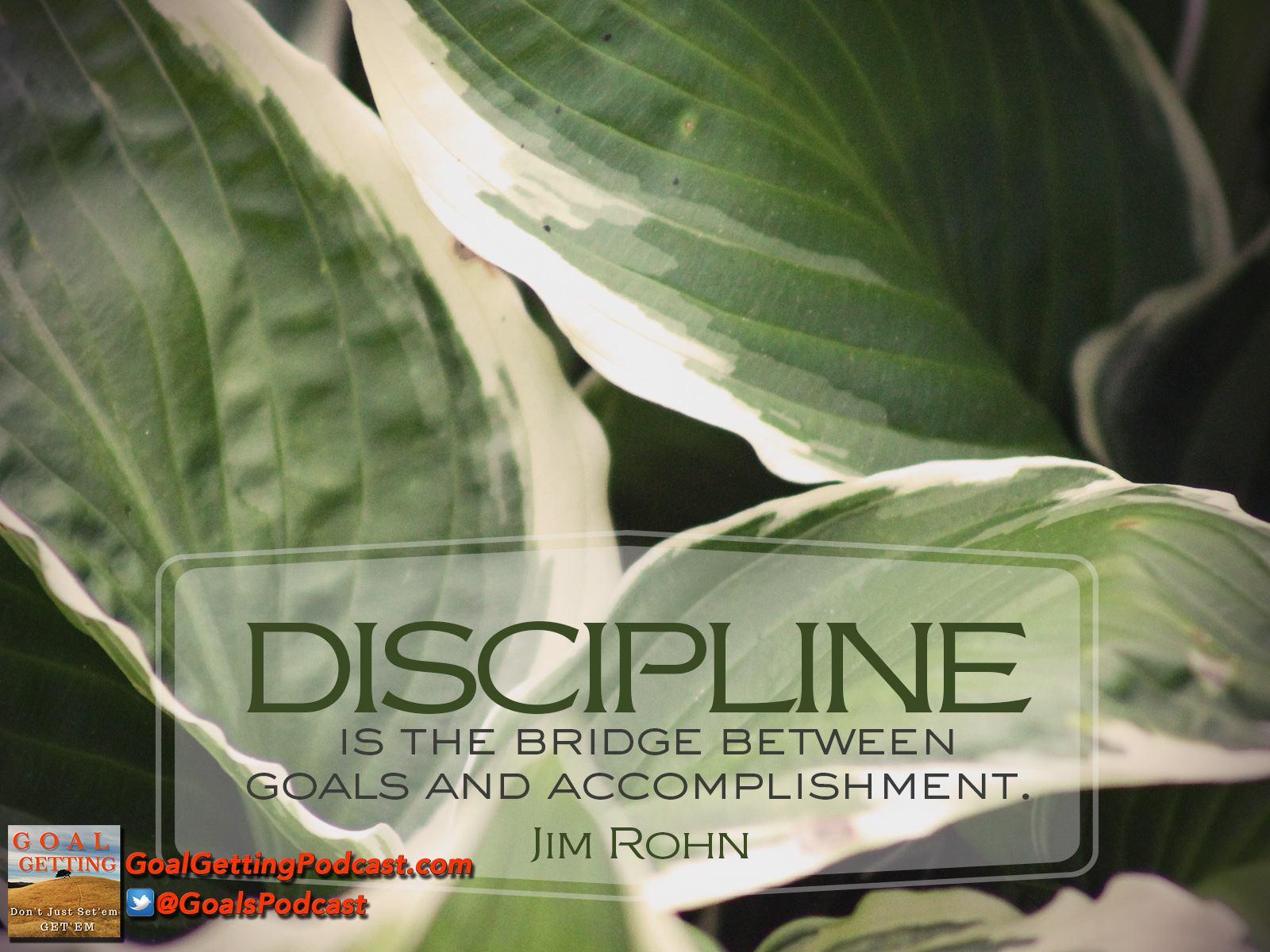 Discipline is the bridge between goals and accomplishment - Jim Rohn