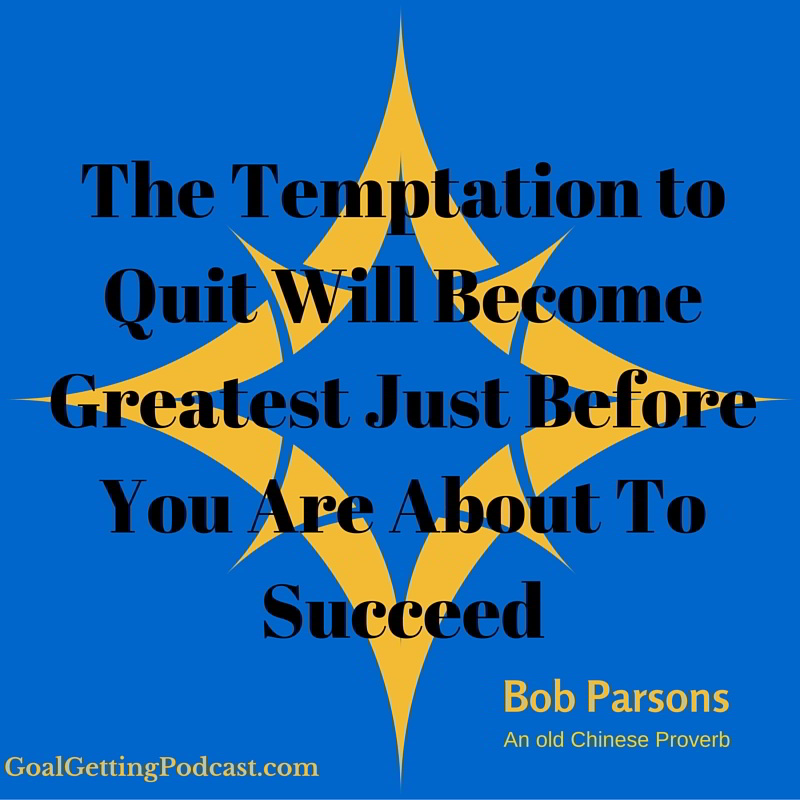 The Temptation to Quit Will Become Greatest Just Before You Are About To Succeed WEB