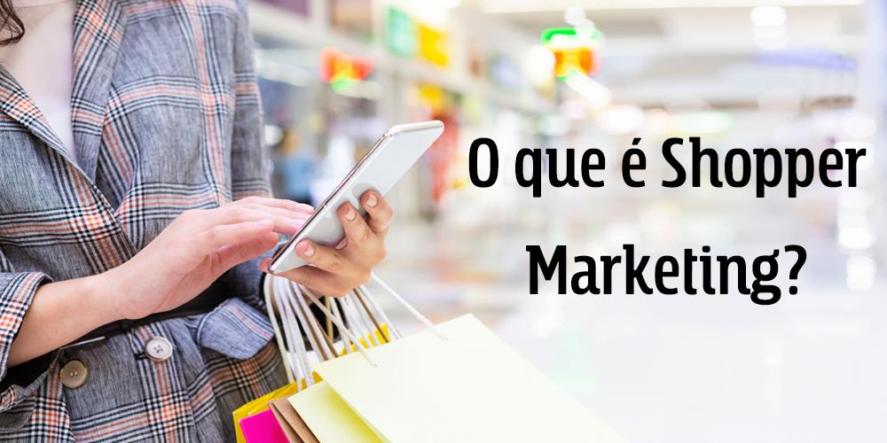 O que é Shopper Marketing?