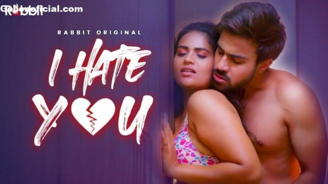 I Hate You Web Series (2021) Rabbit Movies: Cast, Watch Online, Release Date, All Episodes, Real Names