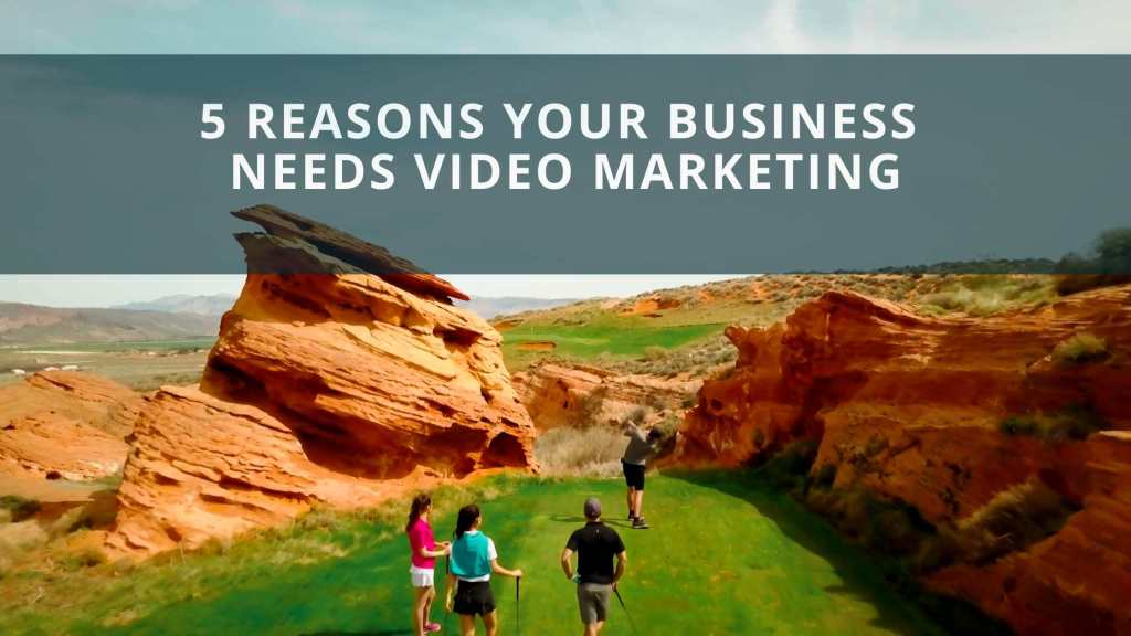 5 Reasons Your Business Needs Video Marketing