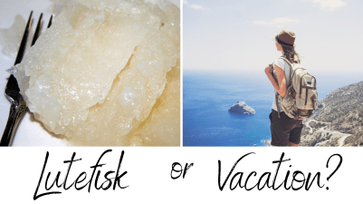 Lutefisk or vacation?