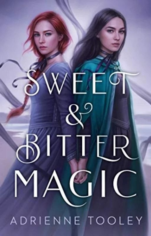 Sweet & Bitter Magic: By Adrienne Tooley Is A Lush And Captivating Young Adult Fantasy Loaded Up With Wizardry, Pain, And Love
