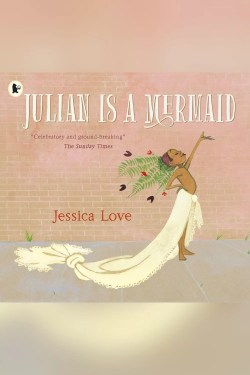 Enchanting Books About Mermaids For Kids (Julian is now a Mermaid by Jessica Love)