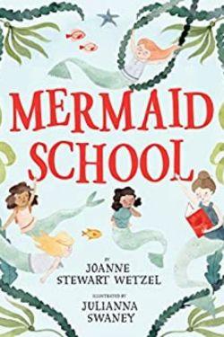 Enchanting Books About Mermaids For Kids (Mermaid School by Joanne Stewart Wetzel)