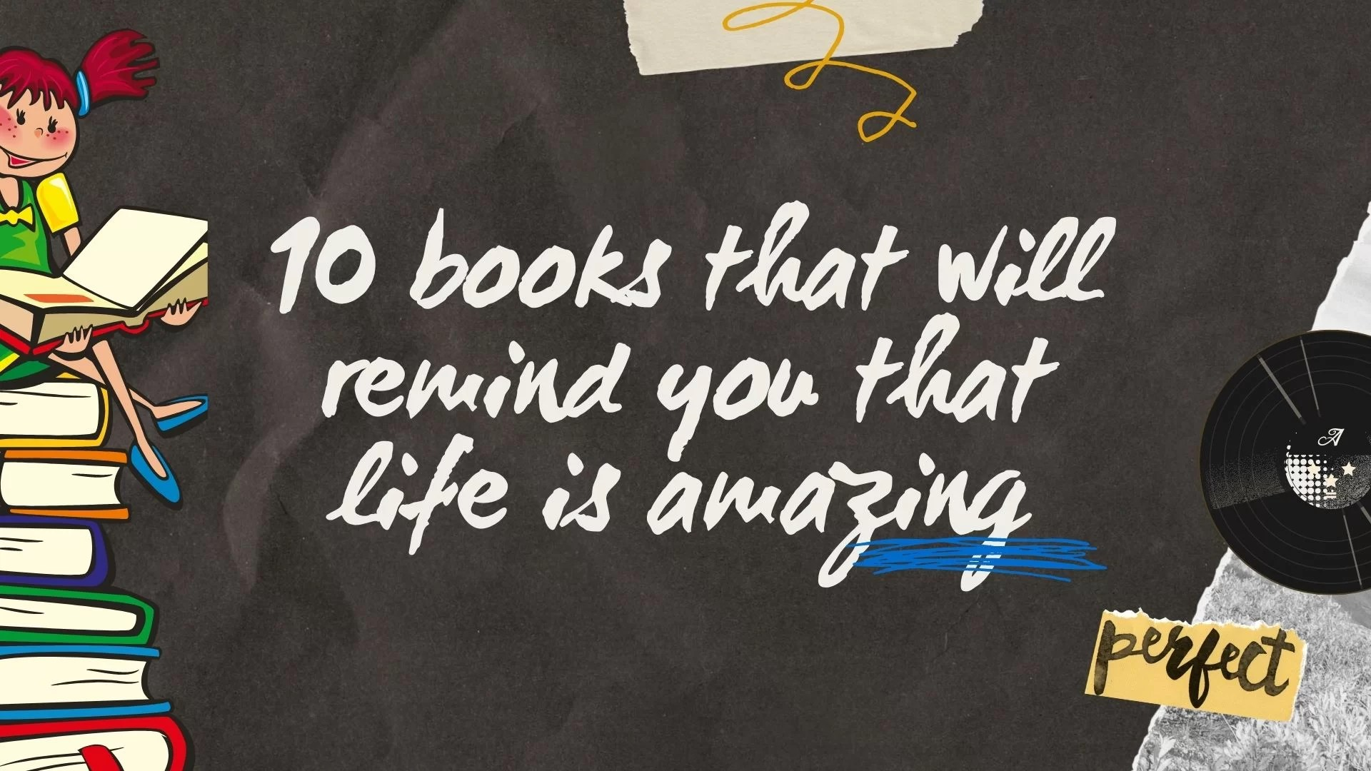 10 books that will remind you that life is amazing